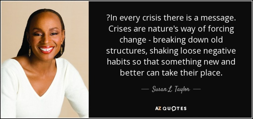 quote-in-every-crisis-there-is-a-message-crises-are-nature-s-way-of-forcing-change-breaking-susan-l-taylor-57-22-27